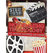 Moviemaking Technology: 4D, Motion Capture, and More (Stem in Our World)