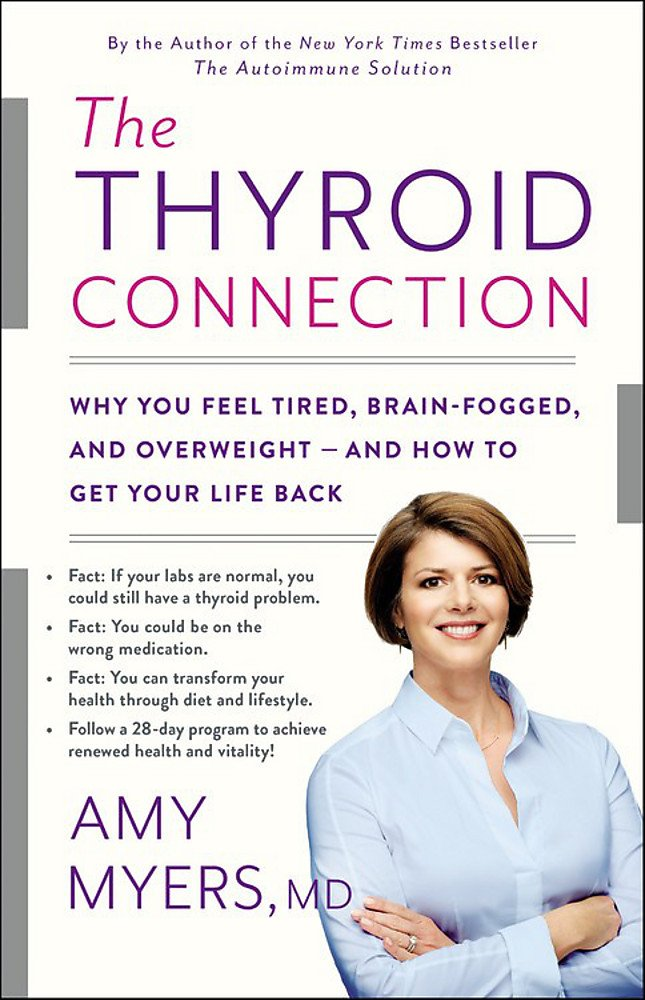 Read Online The Thyroid Connection: Why You Feel Tired, Brain-Fogged, and Overweight -- and How to Get Your Life Back pdf