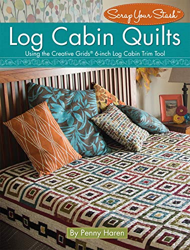 Quilt Cabin Book Log (Log Cabin Quilts: Using the Creative Grids(R) 6-inch Log Cabin Trim Tool (Landauer) Perfect Blocks from Your Scraps & Stash, plus Projects for Quilts, Pillows, Table Toppers, & More)