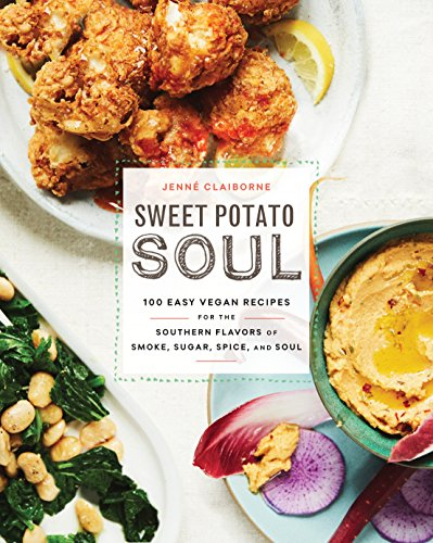 Sweet Potato Soul: 100 Easy Vegan Recipes for the Southern Flavors of Smoke, Sugar, Spice, and Soul (Flavor Potato)