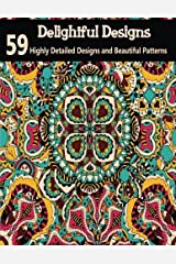 Delightful Designs: A colouring Books for Adults Featuring 59 Highly Detailed Designs and Beautiful Patterns (Delightful Designs Coloring Books) (Volume 4) Paperback