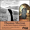 Thomas Merton on the 12 Degrees of Humility Lecture by Thomas Merton Narrated by Thomas Merton