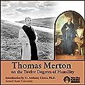 Thomas Merton on the 12 Degrees of Humility Lecture by Thomas Merton Narrated by Thomas Merton