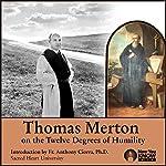 Thomas Merton on the 12 Degrees of Humility   Thomas Merton