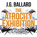The Atrocity Exhibition Hörbuch von J. G. Ballard Gesprochen von: William Gaminara