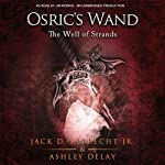 The Well of Strands: Osric's Wand, Book 3 | Jack D. Albrecht Jr.,Ashley Delay