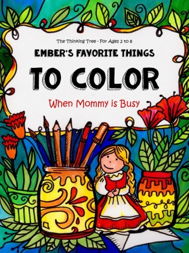Ember's Favorite Things To Color - When Mommy is Busy   Ages 2 - 8: A Beautiful Little Coloring Book - With Lovely Details & Adorable Pictures