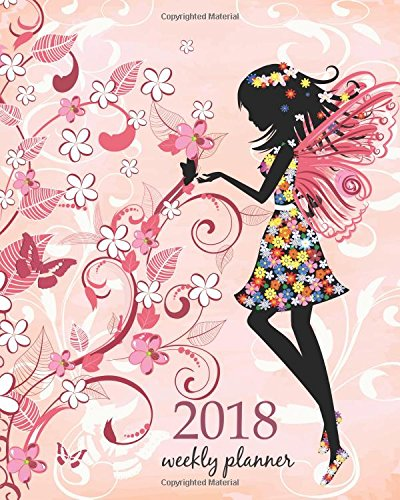 Weekly & Monthly Planner 2018: Calendar Schedule Organizer Appointment Journal Notebook To do list and Action day 8 x 10 inch Pink red magic fairies and flowers. (Weekly Planner 2018) (Volume 35)