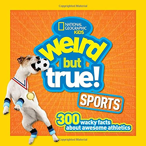Weird but True Sports: 300 Wacky Facts About Awesome - Sports