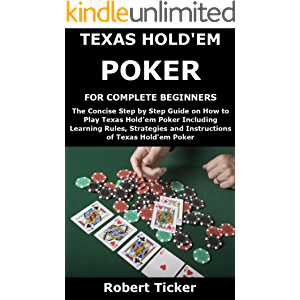 TEXAS HOLD'EM POKER FOR COMPLETE BEGINNERS: The Concise Step by Step Guide on How to Play Texas Hold'em Poker Including…