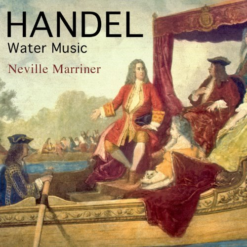 Handel: Water Music (George Frideric Handel Music For The Royal Fireworks)
