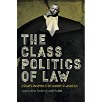 The Class Politics of Law: Essays Inspired by Harry Glasbeek