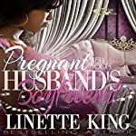 Pregnant by Her Husband's Boyfriend | Linette King