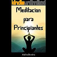 Meditacion para Principiantes: Una guía para convertirse en una persona más feliz, saludable y pacífica.