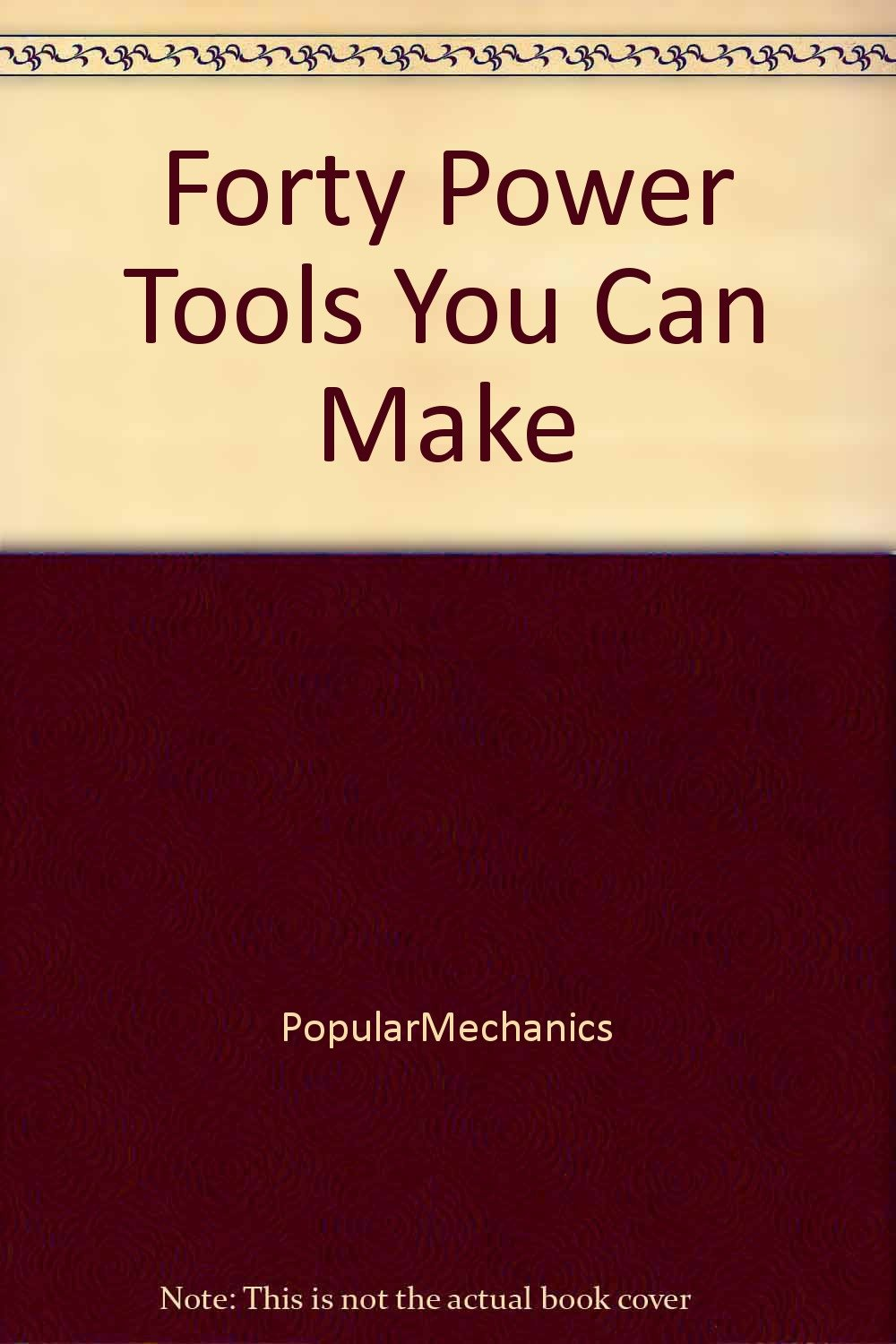 Forty Power Tools You Can Make
