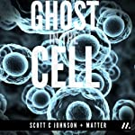 Ghost in the Cell | Scott C. Johnson