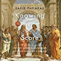 Knowing the Score: What Sports Can Teach Us About Philosophy (and What Philosophy Can Teach Us About Sports) Audiobook by David Papineau Narrated by Matt Amendt