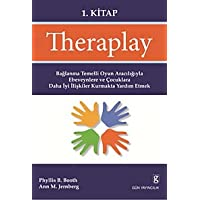 Theraplay 1. Kitap: Bağlanma Temelli Oyun Aracılığıyla Ebeveynlere ve Çocuklara Daha İyi İlişkiler Kurmakta Yardım Etmek