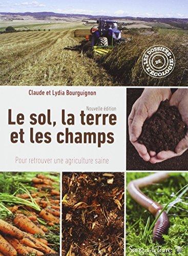 Le Sol, La Terre Et Les Champs, Pour Retrouver Une Agriculture Saine By Claude Bourguignon 2015-05-29