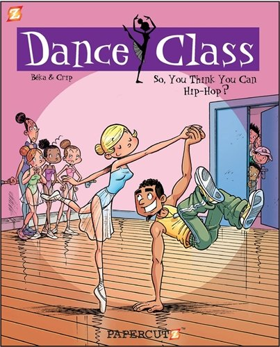 Dance Class #1: So, You Think You Can Hip-Hop (Dance Class Graphic Novels)