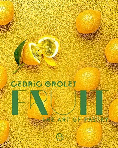 Fruit: The Art of Pastry by Cédric Grolet