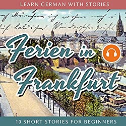 Ferien in Frankfurt (Learn German with Stories 2 - 10 Short Stories for Beginners)