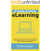 A Guide To Better eLearning: Everything you need to know to start creating effective online learning content