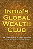 India's Global Wealth Club: The Stunning Rise of its Billionaires and their Secrets of Success