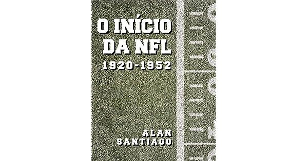 O Início da NFL  1920-1952 eBook  Alan Santiago  Amazon.com.br  Loja Kindle c457e53510e