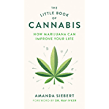The Little Book of Cannabis: How Marijuana Can Improve Your Life
