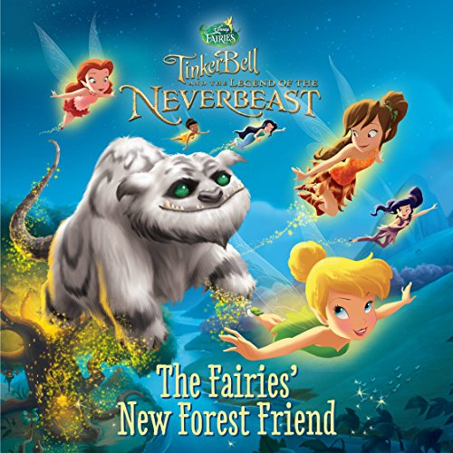 Tinker Bell and the Legend of the NeverBeast:  The Fairies' New Forest Friend (Disney Storybook -