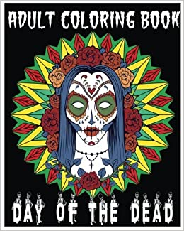 Amazon.com: Adult Coloring Book Day Of The Dead: An Anti ...