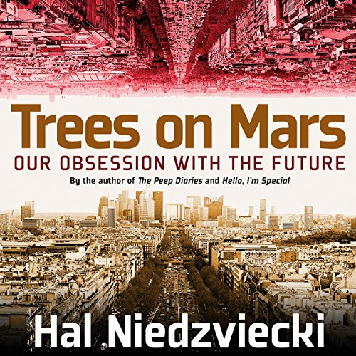 Trees on Mars: Our Obsession with the Future by Audible Studios