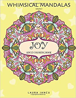 Amazon Joy Adult Coloring Book Whimsical Mandalas Volume 2 A Cheerful For Grown Ups Featuring Fanciful Patterns And Cutesy Faces To