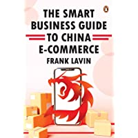 THE SMART BUSINESS GUIDE TO CHINA E-COMMERCE: HOW TO WIN IN THE WORLD'S LARGEST RETAIL MARKET
