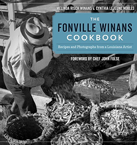 The Fonville Winans Cookbook: Recipes and Photographs from a Louisiana Artist by Melinda Risch Winans, Cynthia LeJeune Nobles