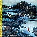 The White Mirror: A Mystery Hörbuch von Elsa Hart Gesprochen von: David Shih