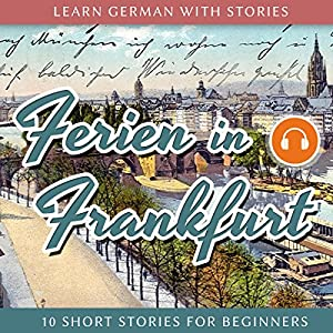 Learn German With Stories: Ferien in Frankfurt. 10 Short Stories for Beginners | Livre audio