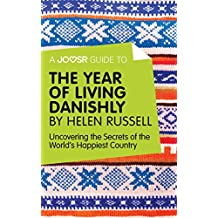A Joosr Guide to... The Year of Living Danishly by Helen Russell: Uncovering the Secrets of the World's Happiest Country
