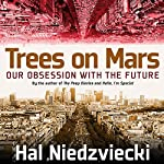 Trees on Mars: Our Obsession with the Future | Hal Niedzvieki