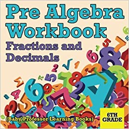 Pre Algebra Workbook 6th Grade Fractions And Decimals Baby