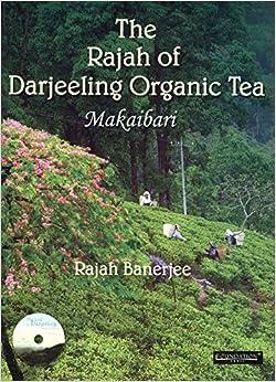 The Rajah of Darjeeling Organic Tea: Makaibari by Banerjee, Rajah (2008)