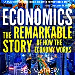 Economics: The Remarkable Story of How the Economy Works | Ben Mathew