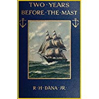Two Years Before the Mast; A Personal Narrative (1911): WITH A SUPPLEMENT BY THE AUTHOR AND INTRODUCTION AND ADDITIONAL…