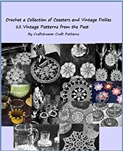 Crochet a Collection of Coasters and Small Vintage Doilies - 12 Vintage Crochet Patterns from the Past