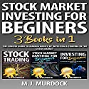 Stock Market Investing for Beginners: 3 Books in 1: The Concise Guide To Making Money By Investing & Trading in The Stock Market Audiobook by M.J. Murdock Narrated by Weston Gritt