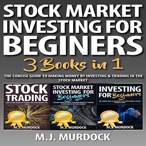 Stock Market Investing for Beginners: 3 Books in 1: The Concise Guide To Making Money By Investing & Trading in The Stock Market