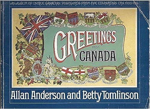 Greetings from canada an album of unique canadian postcards from greetings from canada an album of unique canadian postcards from the edwardian era 1900 1916 allan anderson 9780770517212 books amazon m4hsunfo