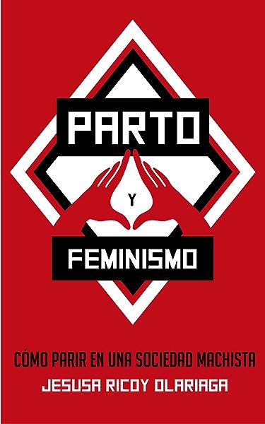 Parto y feminismo: Cómo parir en una sociedad machista eBook: Ricoy Olariaga, Jesusa: Amazon.es: Tienda Kindle