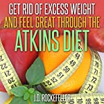 Get Rid of Excess Weight and Feel Great Through the Atkins Diet | J.D. Rockefeller